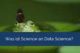 Was ist Science an Data Science?